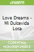Love Dreams - Mi Dulcevida Loca