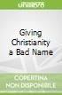 Giving Christianity a Bad Name