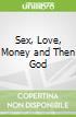 Sex, Love, Money and Then God
