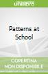 Patterns at School