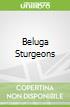 Beluga Sturgeons