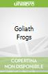 Goliath Frogs