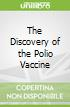 The Discovery of the Polio Vaccine