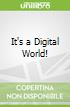 It's a Digital World!