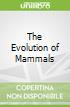 The Evolution of Mammals