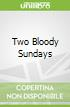 Two Bloody Sundays