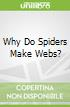 Why Do Spiders Make Webs?