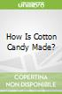 How Is Cotton Candy Made?