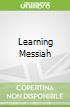 Learning Messiah