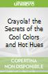 Crayola! the Secrets of the Cool Colors and Hot Hues