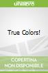 True Colors!