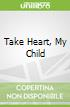 Take Heart, My Child