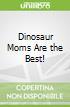 Dinosaur Moms Are the Best!