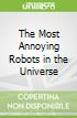 The Most Annoying Robots in the Universe