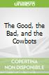 The Good, the Bad, and the Cowbots