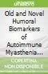 Old and Novel Humoral Biomarkers of Autoimmune Myasthenia Gravis