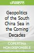 Geopolitics of the South China Sea in the Coming Decades