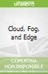 Cloud, Fog, and Edge