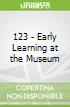 123 - Early Learning at the Museum