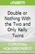 Double or Nothing With the Two and Only Kelly Twins