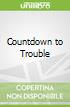 Countdown to Trouble