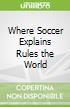 Where Soccer Explains Rules the World
