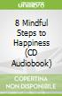 8 Mindful Steps to Happiness (CD Audiobook)