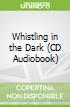 Whistling in the Dark (CD Audiobook)