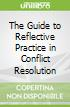The Guide to Reflective Practice in Conflict Resolution