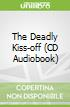 The Deadly Kiss-off (CD Audiobook)
