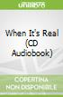 When It's Real (CD Audiobook)