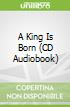 A King Is Born (CD Audiobook)