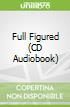 Full Figured (CD Audiobook)