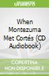 When Montezuma Met Cortés (CD Audiobook)