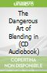 The Dangerous Art of Blending in (CD Audiobook)