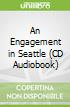 An Engagement in Seattle (CD Audiobook)