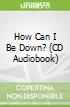 How Can I Be Down? (CD Audiobook)