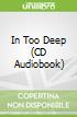 In Too Deep (CD Audiobook)