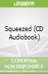 Squeezed (CD Audiobook)