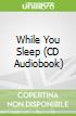 While You Sleep (CD Audiobook)