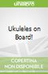 Ukuleles on Board!