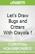 Let's Draw Bugs and Critters With Crayola !