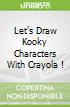Let's Draw Kooky Characters With Crayola !