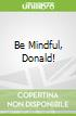 Be Mindful, Donald!