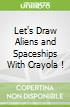 Let's Draw Aliens and Spaceships With Crayola !