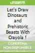 Let's Draw Dinosaurs and Prehistoric Beasts With Crayola !