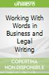 Working With Words in Business and Legal Writing