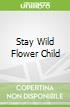 Stay Wild Flower Child