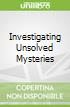 Investigating Unsolved Mysteries