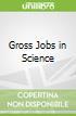 Gross Jobs in Science